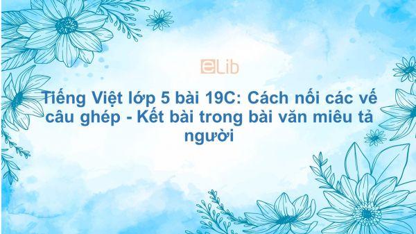 Tiếng Việt lớp 5 bài 19C: Cách nối các vế câu ghép - Kết bài trong bài văn miêu tả người