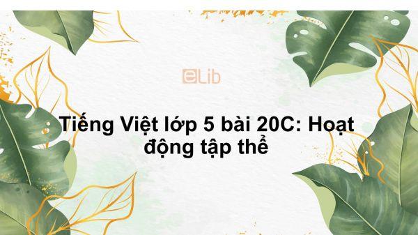Tiếng Việt lớp 5 bài 20C: Hoạt động tập thể