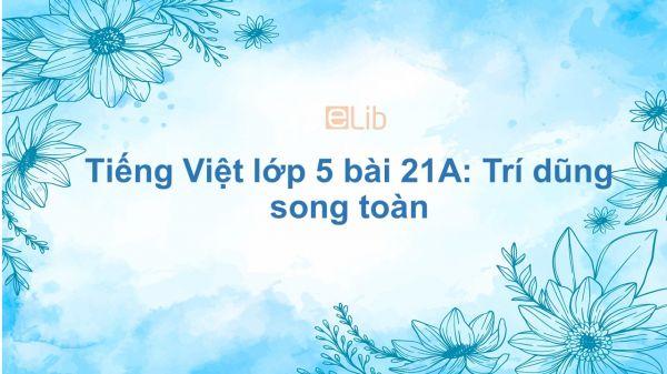 Tiếng Việt lớp 5 bài 21A: Trí dũng song toàn