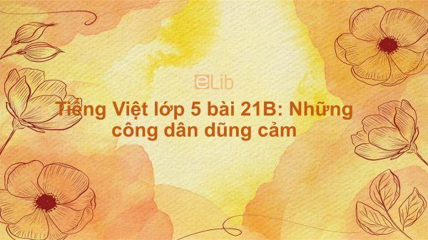 Tiếng Việt lớp 5 bài 21B: Những công dân dũng cảm