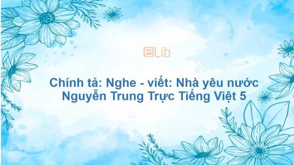Chính tả: Nghe - viết: Nhà yêu nước Nguyễn Trung Trực Tiếng Việt 5