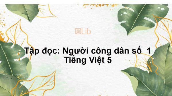 Tập đọc: Người công dân số  1 Tiếng Việt 5