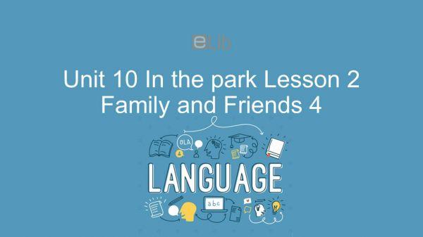 Unit 10 lớp 4: In the park - Lesson 2