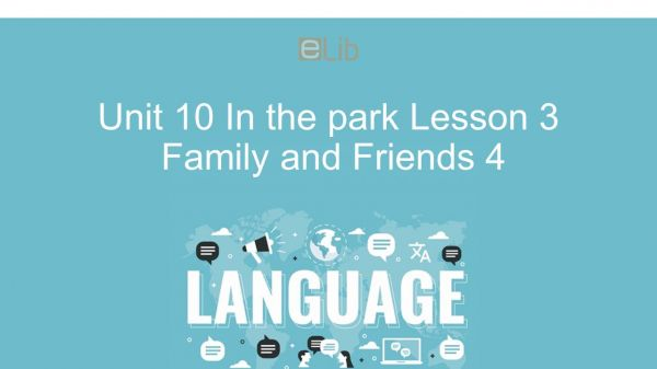 Unit 10 lớp 4: In the park - Lesson 3