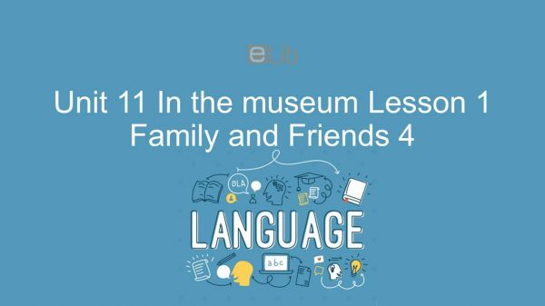 Unit 11 lớp 4: In the museum - Lesson 1