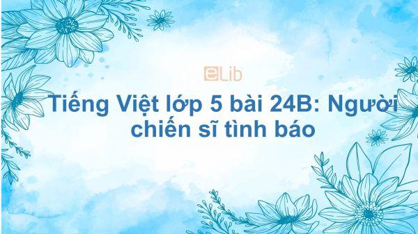 Tiếng Việt lớp 5 bài 24B: Người chiến sĩ tình báo