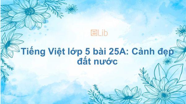 Tiếng Việt lớp 5 bài 25A: Cảnh đẹp đất nước