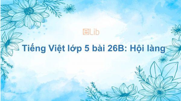 Tiếng Việt lớp 5 bài 26B: Hội làng