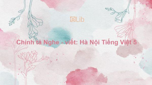 Chính tả Nghe - viết: Hà Nội Tiếng Việt 5