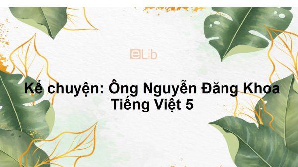 Kể chuyện: Ông Nguyễn Đăng Khoa Tiếng Việt 5