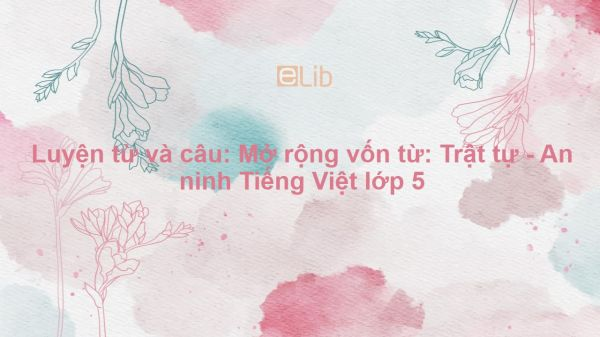 Luyện từ và câu: Mở rộng vốn từ: Trật tự - An ninh Tiếng Việt lớp 5