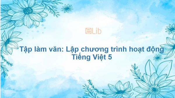 Tập làm văn: Lập chương trình hoạt động Tiếng Việt 5