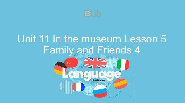 Unit 11 lớp 4: In the museum - Lesson 5