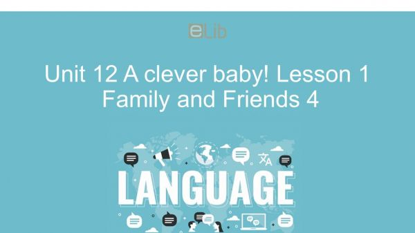 Unit 12 lớp 4: A clever baby! - Lesson 1