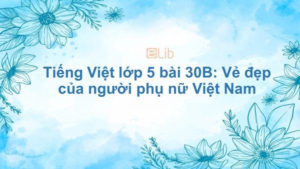 Tiếng Việt lớp 5 bài 30B: Vẻ đẹp của người phụ nữ Việt Nam