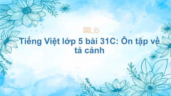Tiếng Việt lớp 5 bài 31C: Ôn tập về tả cảnh