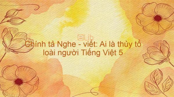 Chính tả Nghe - viết: Ai là thủy tổ loài người Tiếng Việt 5