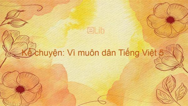 Kể chuyện: Vì muôn dân Tiếng Việt 5