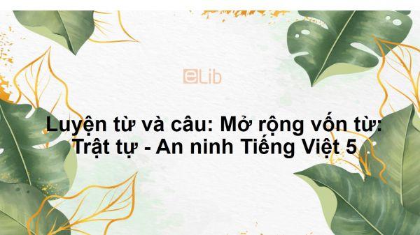 Luyện từ và câu: Mở rộng vốn từ: Trật tự - An ninh Tiếng Việt 5