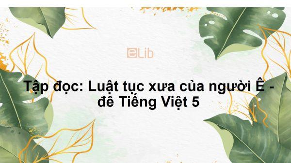 Tập đọc: Luật tục xưa của người Ê - đê Tiếng Việt 5