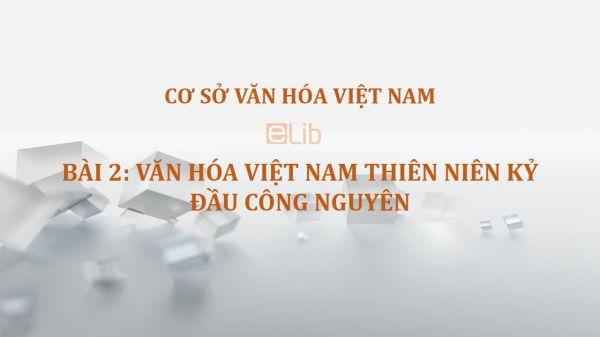 Bài 2: Văn hóa Việt Nam thiên niên kỷ đầu công nguyên