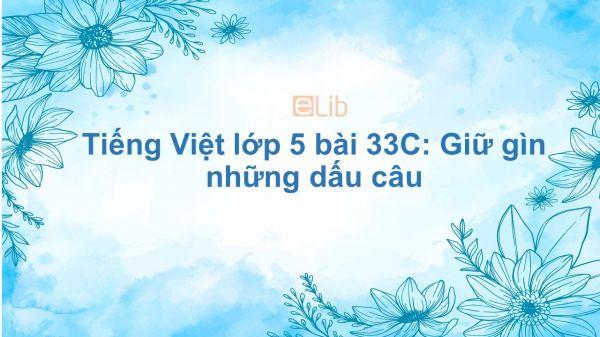Tiếng Việt lớp 5 bài 33C: Giữ gìn những dấu câu