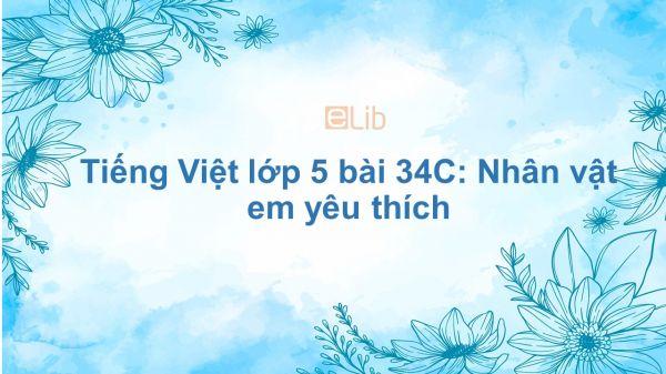 Tiếng Việt lớp 5 bài 34C: Nhân vật em yêu thích