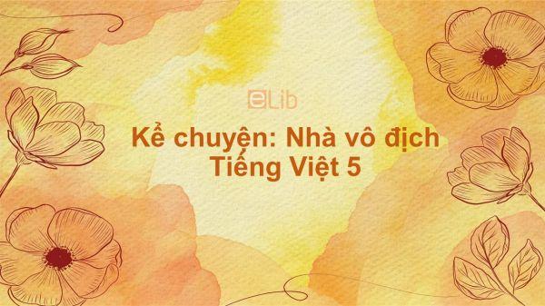 Kể chuyện: Nhà vô địch Tiếng Việt 5