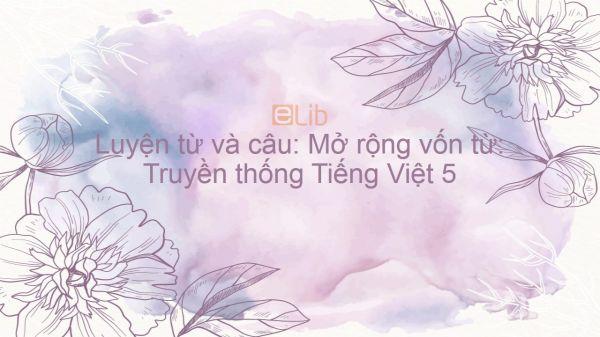 Luyện từ và câu: Mở rộng vốn từ: Truyền thống Tiếng Việt 5