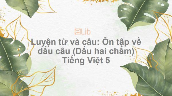 Luyện từ và câu: Ôn tập về dấu câu (Dấu hai chấm) Tiếng Việt 5