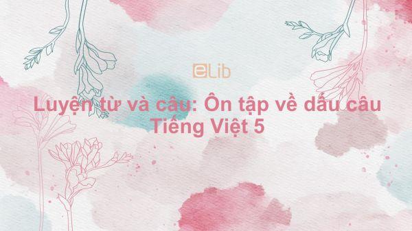 Luyện từ và câu: Ôn tập về dấu câu Tiếng Việt 5
