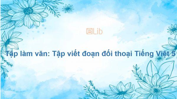 Tập làm văn: Tập viết đoạn đối thoại Tiếng Việt 5