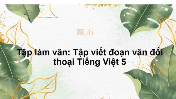 Tập làm văn: Tập viết đoạn văn đối thoại Tiếng Việt 5