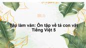Tập làm văn: Ôn tập về tả con vật Tiếng Việt 5