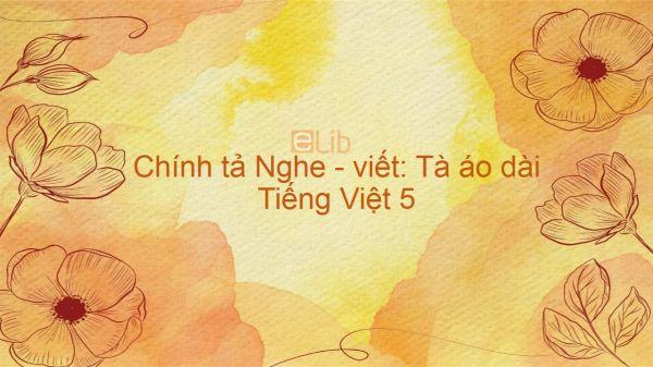 Chính tả Nghe - viết: Tà áo dài Tiếng Việt 5