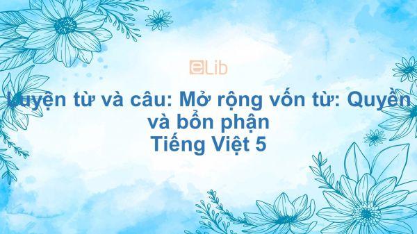 Luyện từ và câu: Mở rộng vốn từ: Quyền và bổn phận Tiếng Việt 5