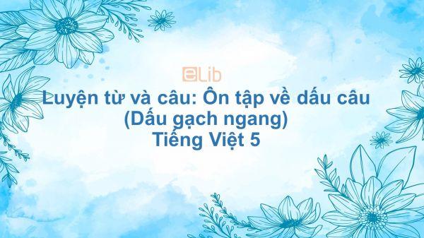 Luyện từ và câu: Ôn tập về dấu câu (Dấu gạch ngang) Tiếng Việt 5