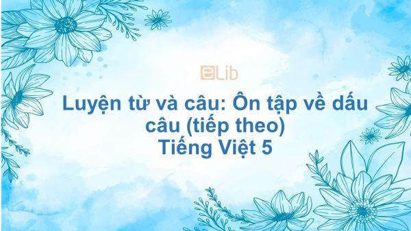 Luyện từ và câu: Ôn tập về dấu câu (tiếp theo) Tiếng Việt 5