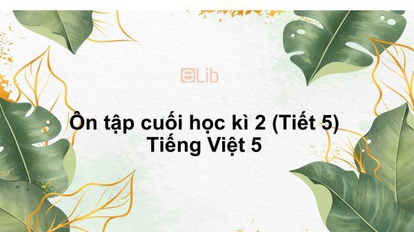 Ôn tập cuối học kì 2 (Tiết 5) Tiếng Việt 5
