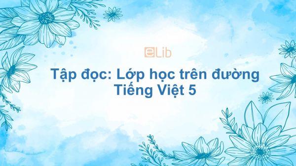 Tập đọc: Lớp học trên đường Tiếng Việt 5