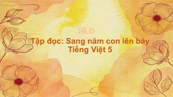Tập đọc: Sang năm con lên bảy Tiếng Việt 5