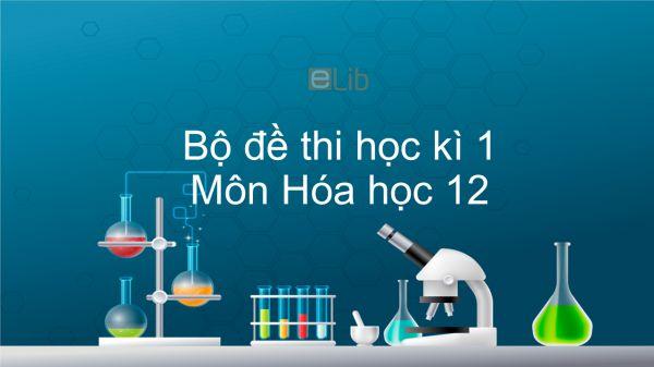 10 đề thi học kì 1 môn Hóa học 12 năm 2020 có đáp án