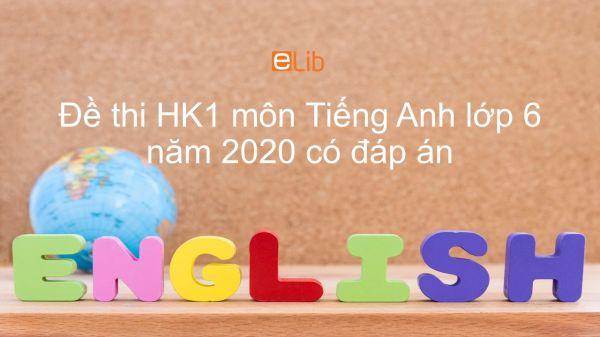Đề thi HK1 môn Tiếng Anh lớp 6 năm 2020 có đáp án