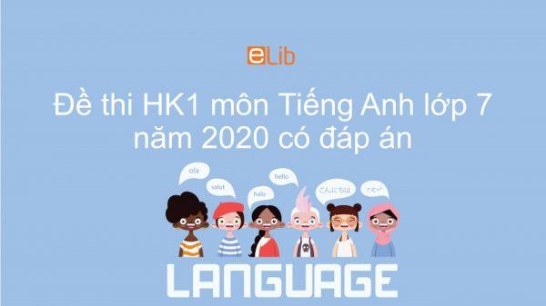 Đề thi HK1 môn Tiếng Anh lớp 7 năm 2020 có đáp án
