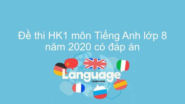 Đề thi HK1 môn Tiếng Anh lớp 8 năm 2020 có đáp án