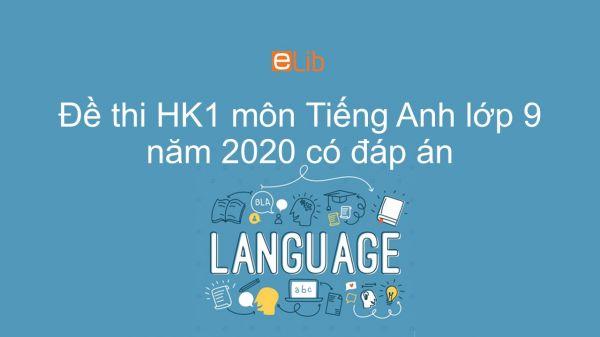 Đề thi HK1 môn Tiếng Anh lớp 9 năm 2020 có đáp án