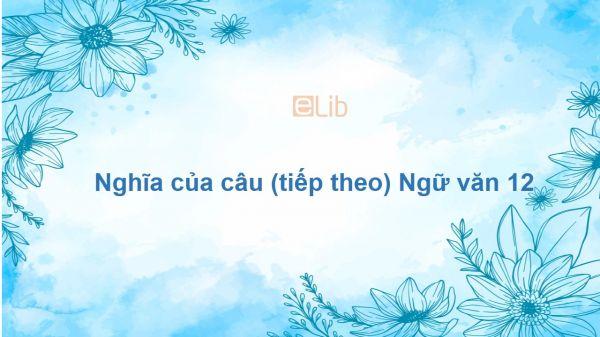 Nghĩa của câu (tiếp theo) Ngữ văn 12