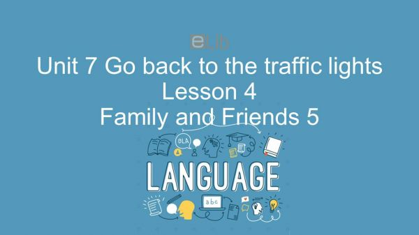 Unit 7 lớp 5: Go back to the traffic lights - Lesson 4