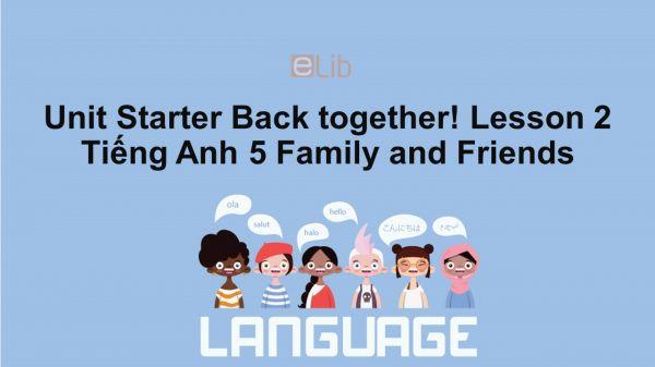 Unit Starter lớp 5: Back together! - Lesson 2