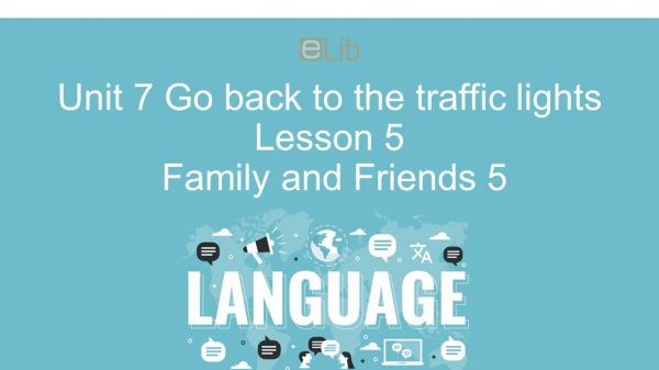 Unit 7 lớp 5: Go back to the traffic lights - Lesson 5